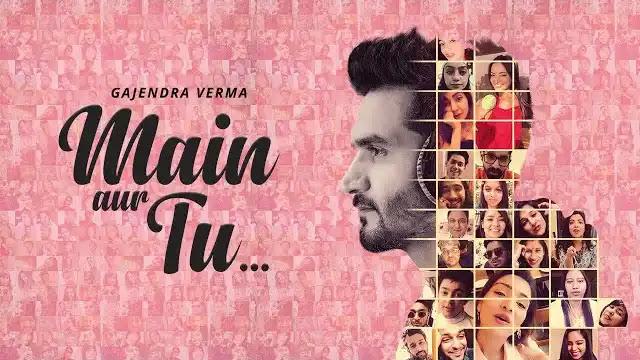 Main Aur Tu Lyrics | Gajendra Verma