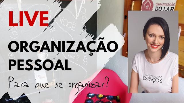 LIVE | Para que se organizar? | Organização Pessoal