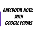 Google Forms: Anecdotal Student Notes