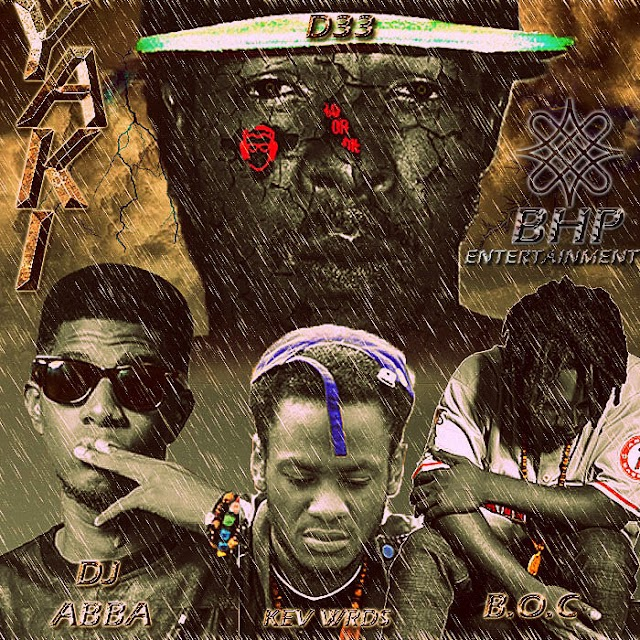 MUSIC: YAKI_ D33 of BHP ft. DJ AB,KEVIN WORDS & B.O.C