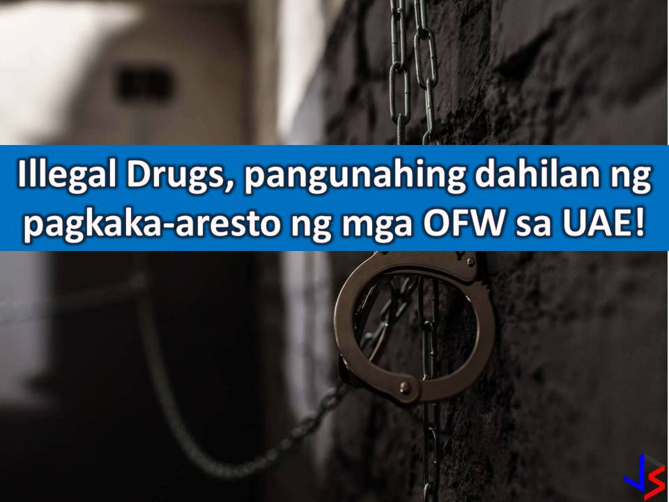 Involvement in illegal drugs. This is the common reasons why Overseas Filipino Workers (OFWs) are arrested in the United Arab Emirates.  According to Vice Consul Von Ryan Pangwi, head of the Philippine Embassy's Assistance to Nationals (ATN) section that in Abu Dhabi, there are around 27 OFWs imprisoned and the common reason is their involvement in drugs.  Next to drugs are cases of theft and unpaid loans.  With this Pangwi is asking OFWs in UAE to stay away from drugs or other illegal activities that may land them in jail. He explains that drugs are a serious case in UAE and that investigation alone may take six months. During this period OFWs will stay in jail and the whole process depends on the severity of the case. If the OFWs are found guilty,  they will be deported only after serving their sentence.  Aside from drugs, theft and unpaid loans, there are OFWs in UAE who commit minor violation such as jaywalking, drunk driving among others that land them in jail and only release if fines are being paid.