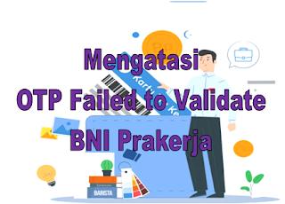 Cara Mengatasi OTP Failed to Validate BNI Prakerja