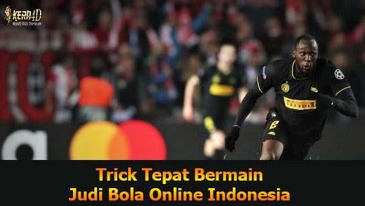 Trick Tepat Bermain Judi Bola Online Indonesia