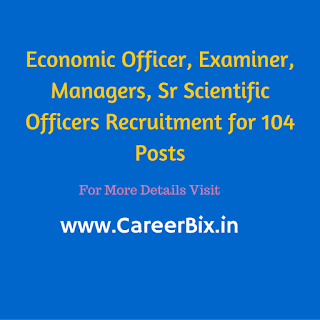 Economic Officer, Examiner, Managers, Sr Scientific Officers Recruitment for 104 Posts
