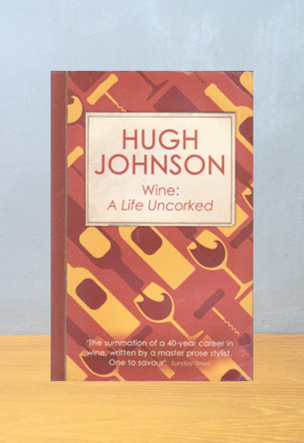 WINE: A LIFE UNCORKED, Hugh Johnson