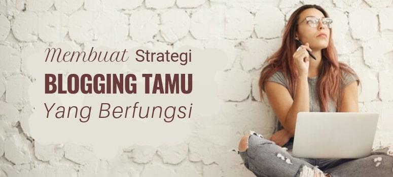 Cara Membuat Strategi Blogging Tamu yang Berfungsi