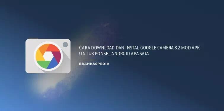 Cara Download dan Instal Google Camera 8.2 Mod APK untuk Ponsel Android Apa Saja