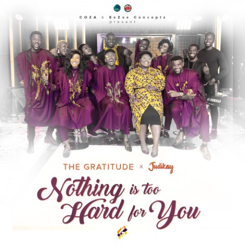 Audio + Video: The Gratitude Ft. Judikay – Nothing Is Too Hard For You