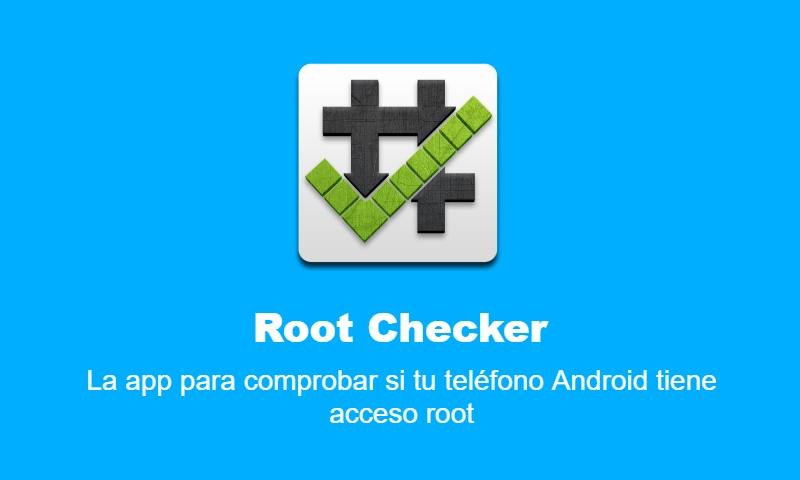 Root Checker: La app para comprobar si tu teléfono Android tiene acceso root