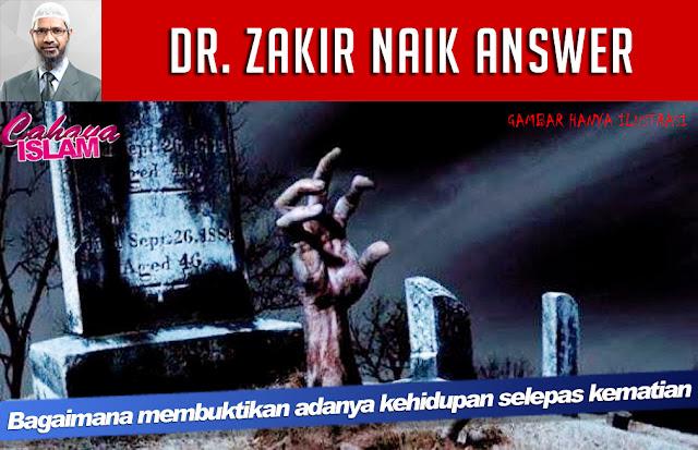 Dr. Zakir Naik Answer: Bagaimana membuktikan adanya kehidupan selepas kematian