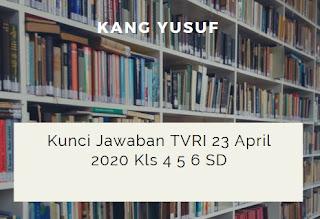 Kunci Jawaban TVRI 23 April 2020 Kls 4 5 6 SD