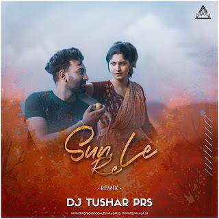 SUN LE RE (CG SONG) - DJ TUSHAR PRS