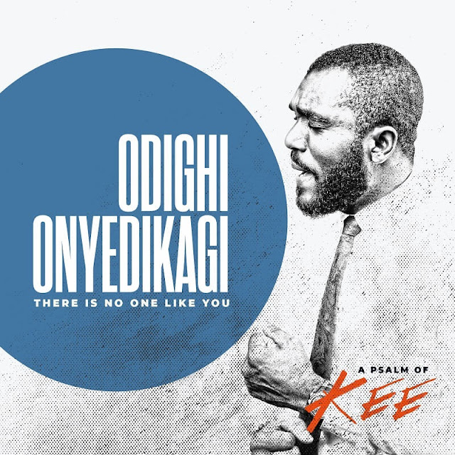 Download Audio: Mr. Kee – Odighi Onyedikagi (There is No One Like You) mp3