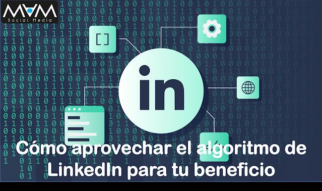 Cómo aprovechar el algoritmo de LinkedIn para tu beneficio