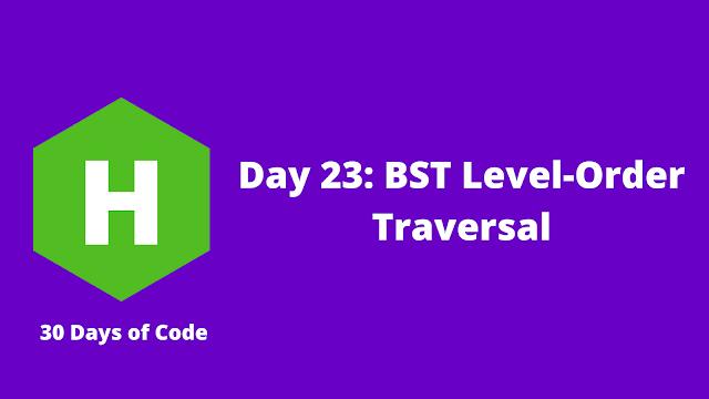 HackerRank Day 23: BST Level-Order Traversal problem solution
