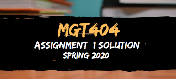 MGT404 Assignment 1 Solution Spring2020