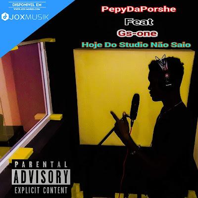 Pepy Da Porshe ft Gs One - Hoje do Studio Não Saio