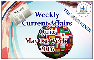Weekly Current Affairs Quiz- April 4th Week 2016 Weekly Current Affairs Quiz- April 4th Week 2016:                                         Dear Readers, Weekly Current affairs Quiz about the country and world were asked here. Candidates those who are preparing for all competitive and banking exams can use these questions.