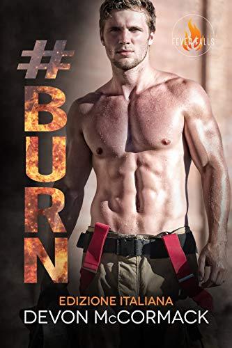 """Libri in uscita: """"#Burn"""" (Serie Fever Falls #1) di Devon McCormack"""