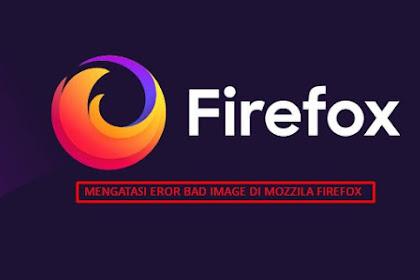Mengatasi masalah mozzila firefox eror dan bad image
