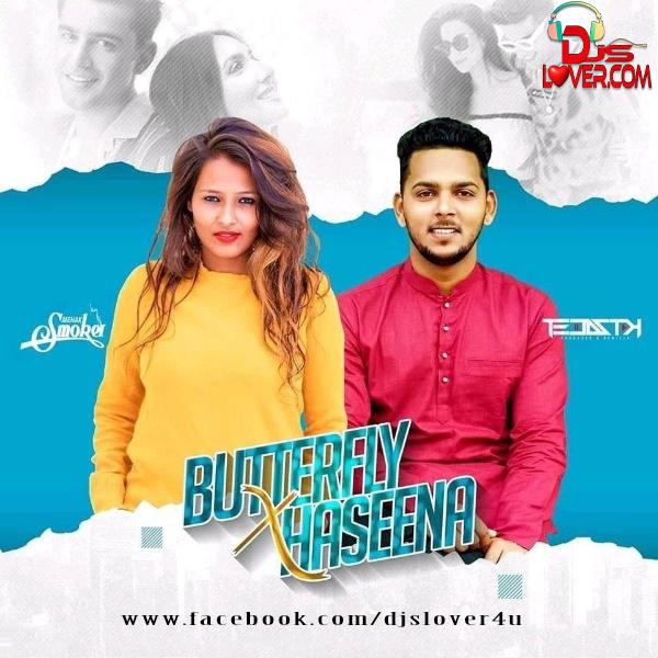 Butterfly X Haseena Remix DJ Mehak Smoker x DJ Tejas TK