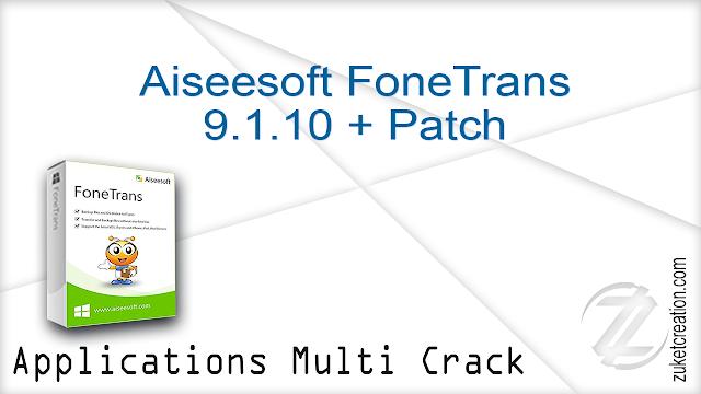 Aiseesoft FoneTrans 9.1.10 + Patch