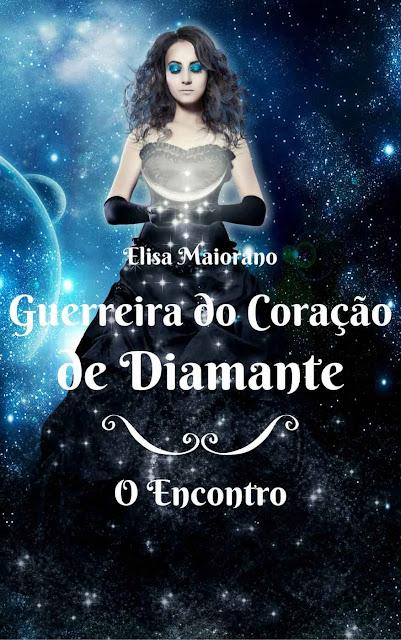 Guerreira Do Coração De Diamante - Elisa Maiorano