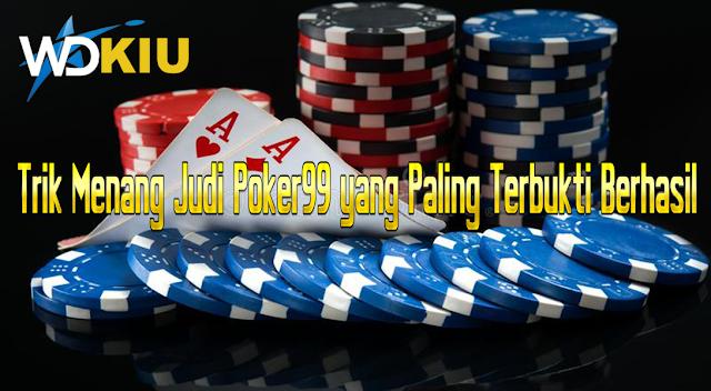 Trik Menang Judi Poker99 yang Paling Terbukti Berhasil