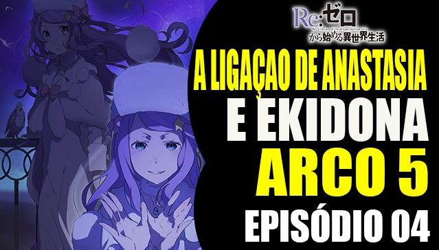 Arco 5 Re:Zero -  A Ligação de Anastasia com Ekidona -  Episódio 04
