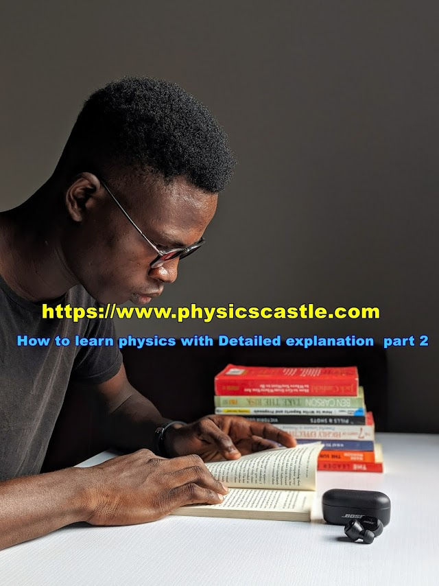 How to learn physics with Detailed explanation : part 2