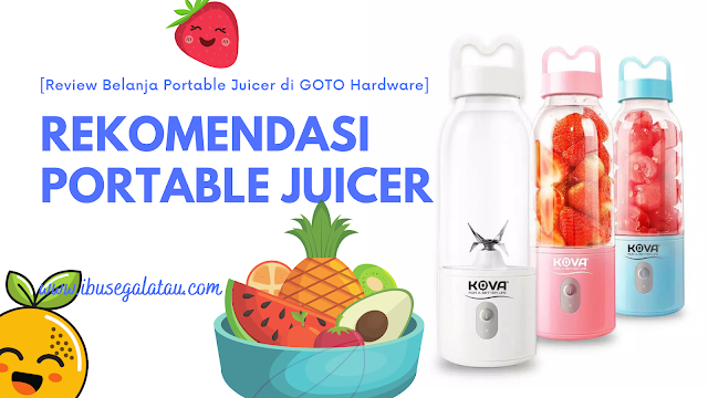 Rekomendasi Portable Juicer yang Bagus [Review Belanja Portable Juicer di GOTO Hardware]
