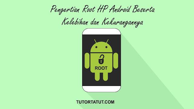 Pengertian Root HP Android Beserta Kelebihan dan Kekurangannya