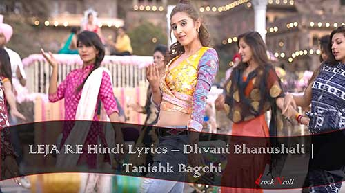 LEJA-RE-Hindi-Lyrics-Dhvani-Bhanushali-Tanishk-Bagchi