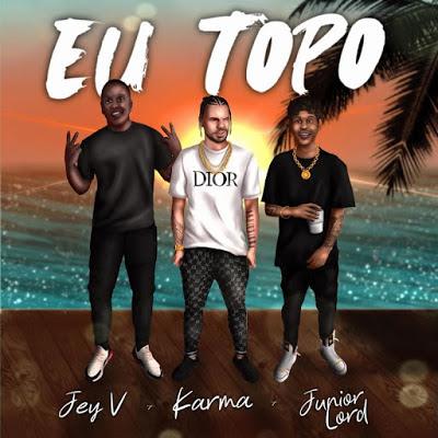Karma - Eu Topo (feat. Jey V & Junior Lord)