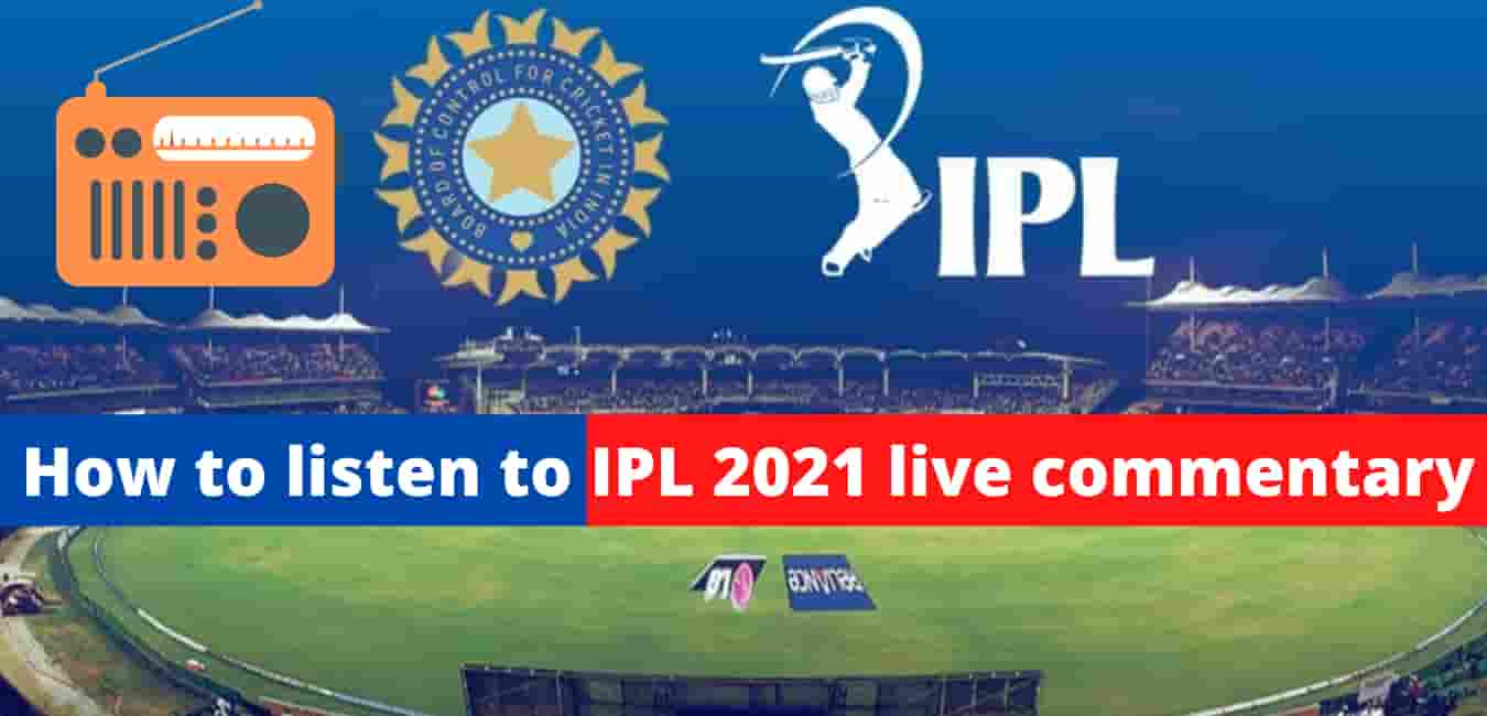How to listen to IPL 2021 live commentary