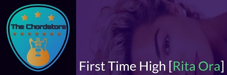 FIRST TIME HIGH Guitar Chords ACCURATE | [RITA ORA]