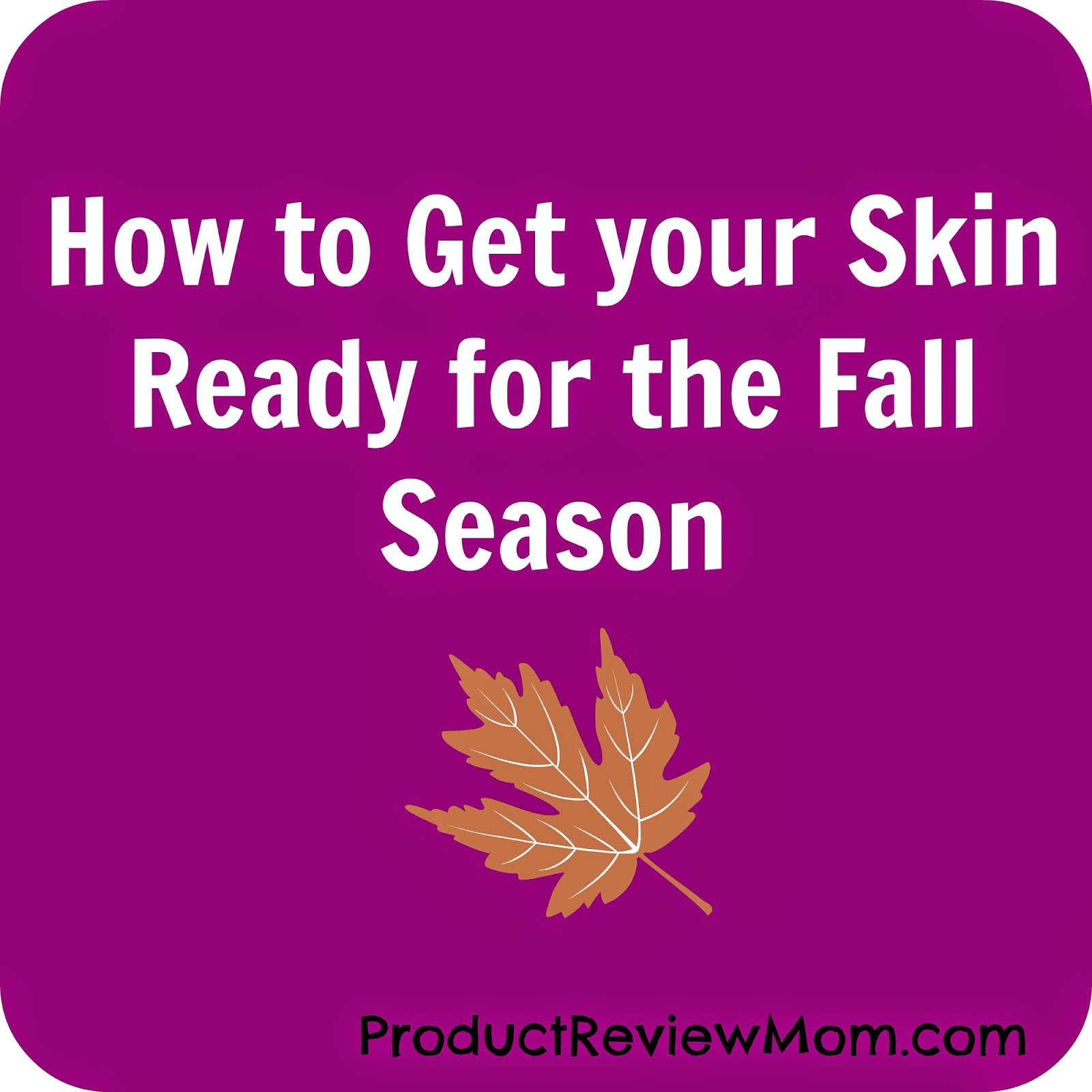 How to Get your Skin Ready for the Fall Season #SkinCare via www.productreviewmom.com