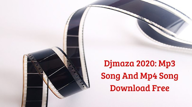 Djmaza 2020: Mp3 Song And Mp4 Song Download Free