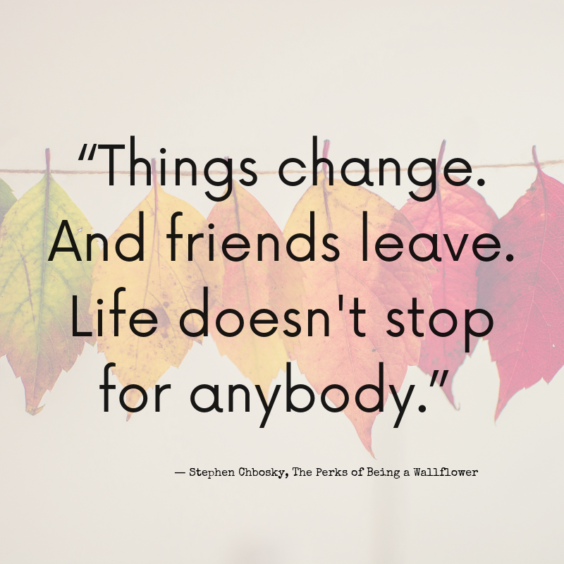 """Things change. And friends leave. Life doesn't stop for anybody."" #quotes"