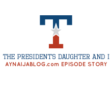 Episode 3- The President's Daughter And I(Episode Story)