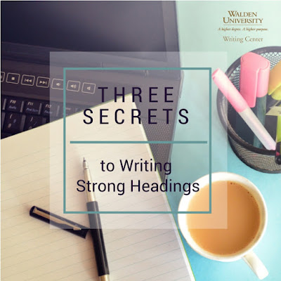 Three Secrets to Writing Strong Headings via the Walden University Writing Center Blog