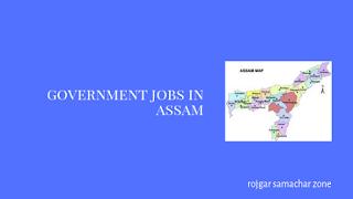 Govt Jobs in Assam(AS)- Rojgar Samachar
