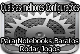 melhores configurações para notebook para jogos