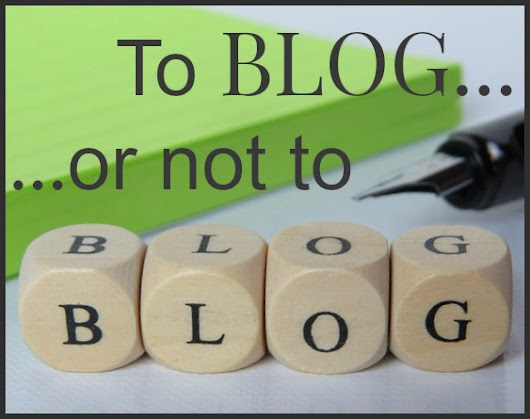 To Blog... or Not To Blog...
