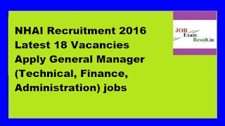 NHAI Recruitment 2016 Latest 18 Vacancies Apply General Manager (Technical, Finance, Administration) jobs