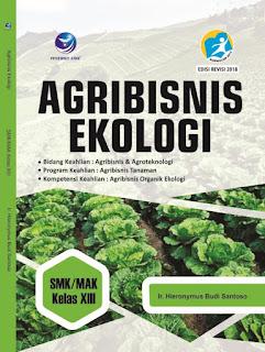 Agribisnis Ekologi, Bidang Keahlian: Agribisnis dan Agroteknologi, Program Keahlian: Agribisnis Tanaman, Kompetensi Keahlian: Agribisnis Organik Ekologi SMK/MAK Kelas XIII