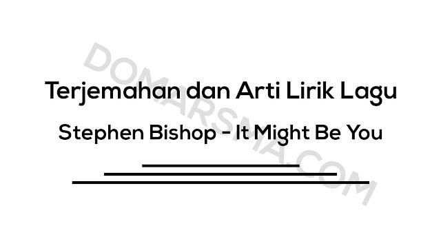 Terjemahan dan Arti Lirik Lagu Stephen Bishop - It Might Be You