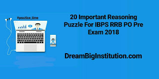 Top 20 Reasoning Puzzle For IBPS RRB PO 2018: Dream Big Institution