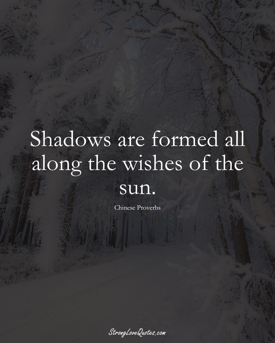 Shadows are formed all along the wishes of the sun. (Chinese Sayings);  #AsianSayings