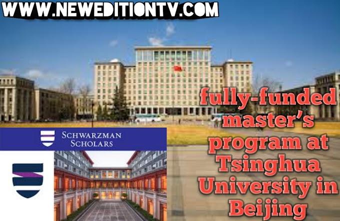 THE SCHWARZMAN SCHOLASHIP FULLY-FUNDED MASTER'S PROGRAM AT TSINGHUA UNIVERSITY IN BEIJING